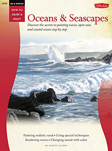 Oil & Acrylic: Oceans & Seascapes: Discover the secrets to painting waves, open seas, and coastal scenes step by step (How to Draw & Paint)