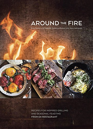 Around the Fire: Recipes for Inspired Grilling and Seasonal Feasting from Ox Restaurant [A Cookbook] (English Edition)