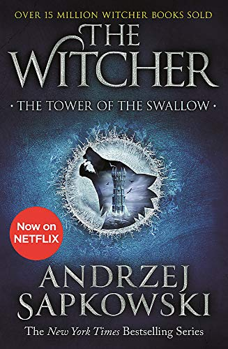 The Tower of the Swallow: Witcher 4 – Now a major Netflix show (The Witcher, Band 6)