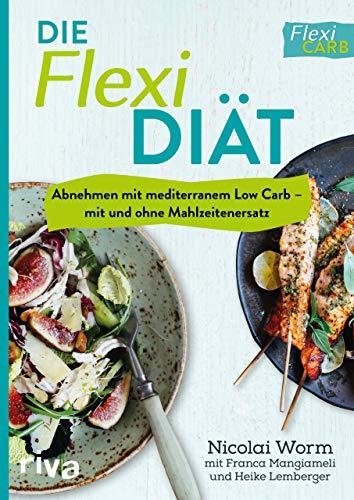 Die Flexi-Diät: Abnehmen mit mediterranem Low Carb – mit und ohne Mahlzeitenersatz
