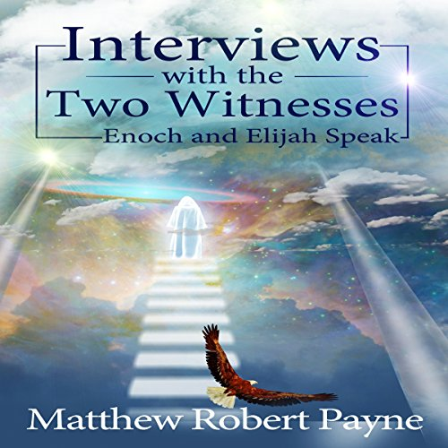 Interviews with the Two Witnesses: Enoch and Elijah Speak                   By:                                                                                                                                 Matthew Robert Payne                               Narrated by:                                                                                                                                 Michael Goldsmith                      Length: 1 hr and 31 mins     7 ratings     Overall 1.6