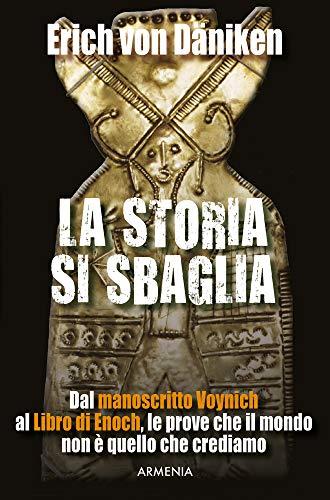 La storia si sbaglia: Dal manoscritto Voynich al libro di Enoch, le prove che il mondo non è quello che crediamo