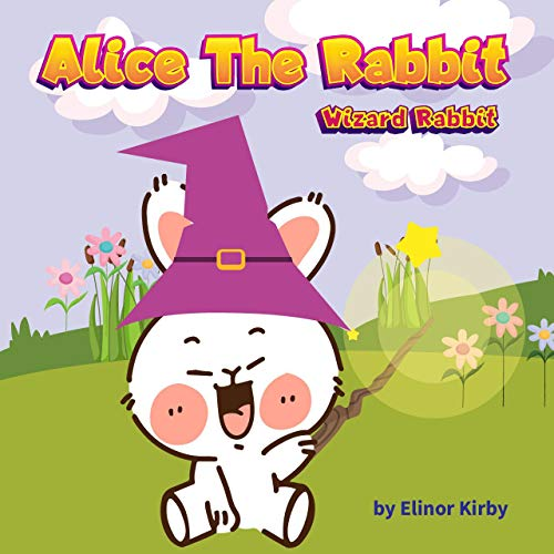 Alice the Rabbit: Wizard Rabbit Bedtime Story | Children Book for kids age 2-6 years old (English Edition)