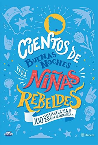 Cuentos de buenas noches para niñas rebeldes. 100 uruguayas extraordinarias (Fuera de colección)