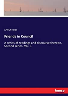 Friends in Council: A series of readings and discourse thereon. Second series. Vol. 1