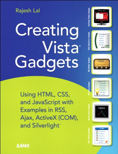 Creating Vista Gadgets: Using HTML, CSS and JavaScript with Examples in RSS, Ajax, ActiveX (COM) and Silverlight (English Edition)