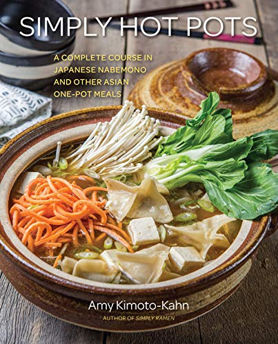 Simply Japanese Hot Pots: A Complete Course in Donabe and Other Asian One-Pot Meals