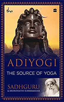 Adiyogi: The Source of Yoga by [Sadhguru]