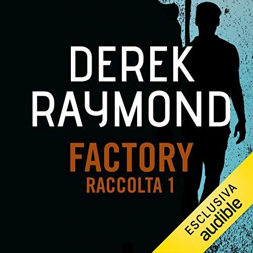 Factory - Raccolta 1                   Di:                                                                                                                                 Derek Raymond                               Letto da:                                                                                                                                 Alberto Caneva                      Durata:  21 ore e 19 min     2 recensioni     Totali 4,0