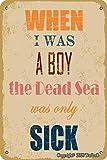 When I Was A Boy The Dead Sea Was Only Sick Vintage Look Tin 20 x 30 cm Decoración para el hogar, cocina, baño, granja, jardín, garaje, citas inspiradoras decoración de pared