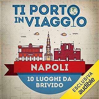 Ti porto in viaggio: Napoli. Dieci luoghi da brivido copertina