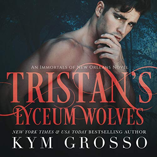 Tristan's Lyceum Wolves     Immortals of New Orleans, Book 3              By:                                                                                                                                 Kym Grosso                               Narrated by:                                                                                                                                 Ryan West                      Length: 11 hrs and 40 mins     1,066 ratings     Overall 4.6