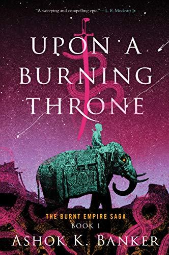 Upon a Burning Throne (Burnt Empire Saga, Band 1)