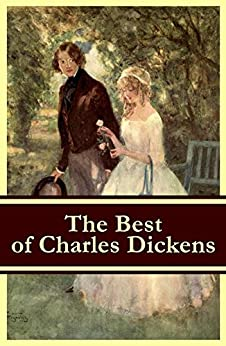 The Best of Charles Dickens: A Tale of Two Cities + Great Expectations + David Copperfield + Oliver Twist + A Christmas Carol (Illustrated) by [Charles Dickens]