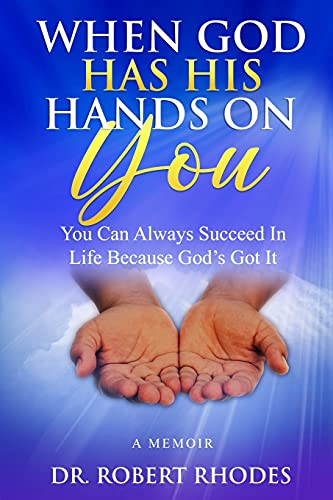 WHEN GOD HAS HIS HANDS ON YOU : A MEMOIR: You Can Always Succeed In Life Because God's Got It