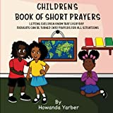 Children's Book of Short Prayers: Letting Children Know That Everyday Thoughts Can be Turned into Prayers For All Situations