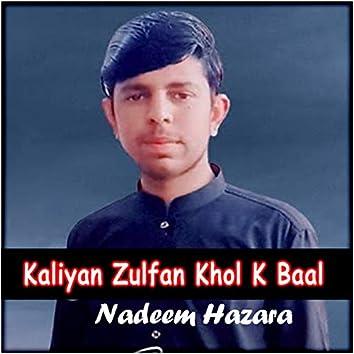 Kaliyan Zulfan Khol K Baal