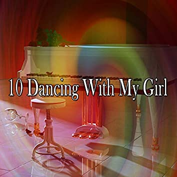 10 Dancing with My Girl