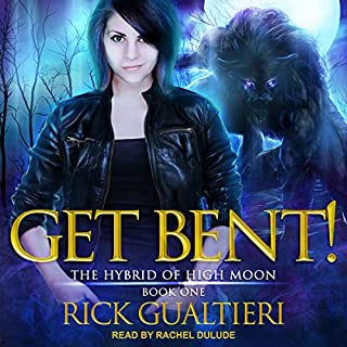 Get Bent!     The Hybrid of High Moon Series, Book 1              By:                                                                                                                                 Rick Gualtieri                               Narrated by:                                                                                                                                 Rachel Dulude                      Length: 9 hrs and 13 mins     186 ratings     Overall 4.4