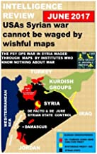 Intelligence Review: USAs Syrian war cannot be waged by wishful maps (June 2017)