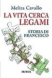 La vita cerca legami: Storia di Francesco
