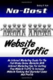 No-Cost Website Traffic: An Internet Marketing Guide For The Flat-Broke Online Marketer With Internet Marketing Tips For Getting Free Website Traffic ... Ranking And Skyrocket Sales And Profits