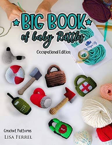 Big Book of Baby Rattles Crochet Patterns: Occupational Edition