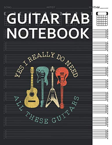 Guitar Tab Notebook: Yes I Really Do Need All These Guitars Vintage Guitarist Player Blank Acoustic Guitars Tablature Writing Paper with Chord ... Guitarist Manuscript Tabs Book Journal.