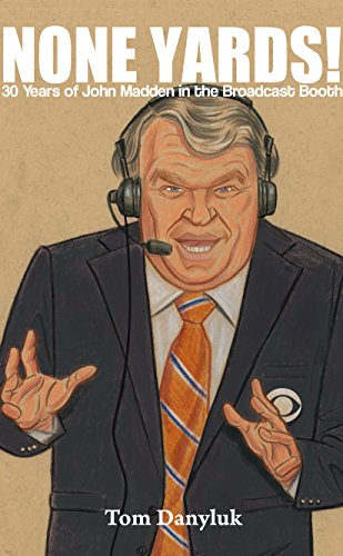 None Yards!: 30 Years of John Madden in the Broadcast Booth (English Edition)