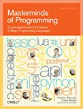 Masterminds of Programming: Conversations with the Creators of Major Programming Languages (Theory in Practice (O'Reilly)) (English Edition)