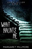 What Haunts Me (Ghost Killer Book 1) (English Edition)