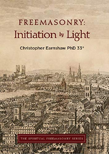 Freemasonry: Initiation by Light (The Spiritual Freemasonry series Book 1)