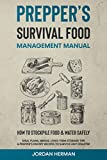 Prepper's Survival Food Management Manual: How to Stockpile Food & Water Safely - Meal Plans, Menus, Long-Term Storage Tips & Prepper's Pantry Recipes to Survive any Disaster
