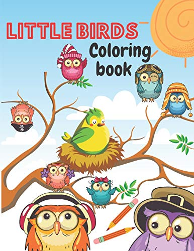 Little Birds Coloring Book: Amazing Beautiful Pictures of Happy Birds, Plants and Wildlife for Stress Relief and Relaxation for Kids ages 3 to 8