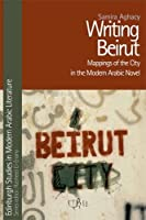 Writing Beirut: Mappings of the City in the Modern Arabic Novel (Edinburgh Studies in Modern Arabic Literature EUP) by Samira Aghacy(2015-04-01)
