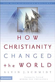 How Christianity Changed the World by [Alvin J. Schmidt]