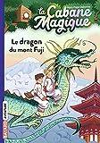 La cabane magique, Tome 32 : Le dragon du mont Fuji (French Edition)