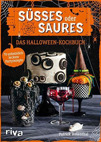 Süßes oder Saures – Das Halloween-Kochbuch: 70 unheimlich leckere Partyrezepte