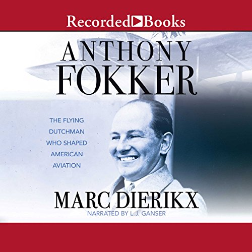 Anthony Fokker     The Flying Dutchman Who Shaped American Aviation              By:                                                                                                                                 Marc Dierikx                               Narrated by:                                                                                                                                 L. J. Ganser                      Length: 16 hrs and 5 mins     Not rated yet     Overall 0.0