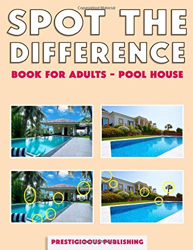 Spot The Difference Book For Adults - Pool House: Real Pool House Picture Puzzles | find the difference Photo Puzzles for Adults, Women and Men - What's different activity book