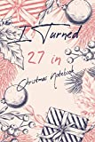 I Turned 27 in Christmas Notebook: Merry Christmas Notebook For Your lover, Happy 27th Birthday 27 Years Old Gift for Girls and Boys Cute gnome ... Card Alternative.Elegant Gifts for Christmas
