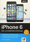 iPhone 6: Die verständliche Anleitung zum iPhone 6 und 6 Plus – aktuell zu iOS 8 - Hans-Peter Kusserow