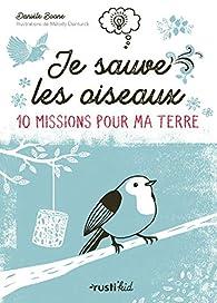Je sauve les oiseaux : 10 missions pour ma terre par Danièle Boone