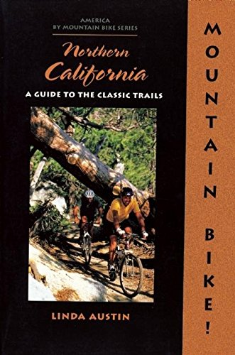 Mountain Bike! Northern California: A Guide to the Classic Trails