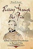 Passing Through the Fire: Joshua Lawrence Chamberlain in the Civil War (Emerging Civil War Series)