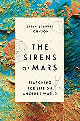 Image: The Sirens of Mars: Searching for Life on Another World | Hardcover: 288 pages | by Sarah Stewart Johnson (Author). Publisher: Crown (July 7, 2020)
