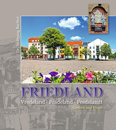 FRIEDLAND: Vredeland * Frädeland * Fredelandt GESTERN UND HEUTE
