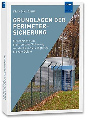 Grundlagen der Perimetersicherung: Mechanische und elektronische Sicherung von der Grundstücksgrenze bis zum Objekt