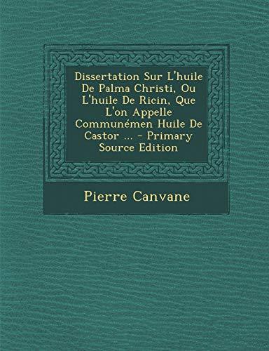 Dissertation Sur L'huile De Palma Christi, Ou L'huile De Ricin, Que L'on Appelle Communémen Huile De Castor ...