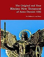 The Original and True Rheims New Testament of Anno Domini 1582